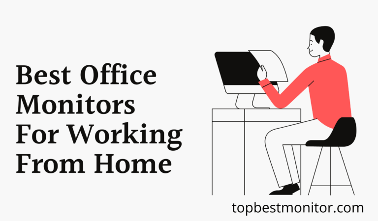 Best Office Monitors For Working From Home